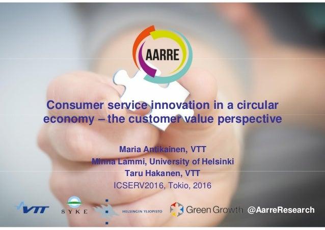 129.5.2017 Maria Antikainen Consumer service innovation in a circular economy – the customer value perspective Maria Antik...