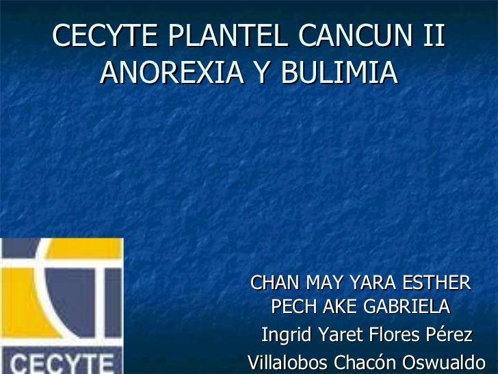 CECYTE PLANTEL CANCUN II ANOREXIA Y BULIMIA CHAN MAY YARA ESTHER  PECH AKE GABRIELA  Ingrid Yaret Flores Pérez Villalobos ...