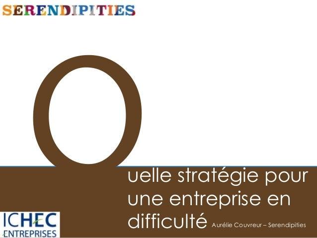 uelle stratégie pour une entreprise en difficulté Aurélie Couvreur – Serendipities