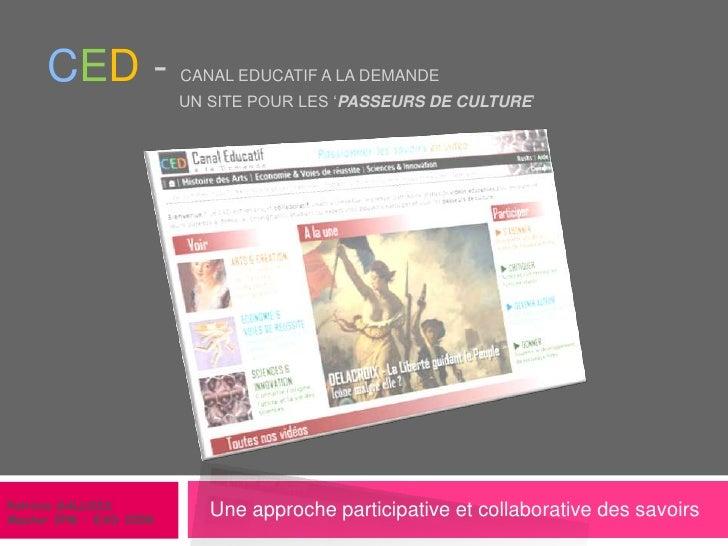 CED - Canal Educatif a la demande                              Un site pour les 'PASSEURS DE CULTURE'<br />Une approche pa...