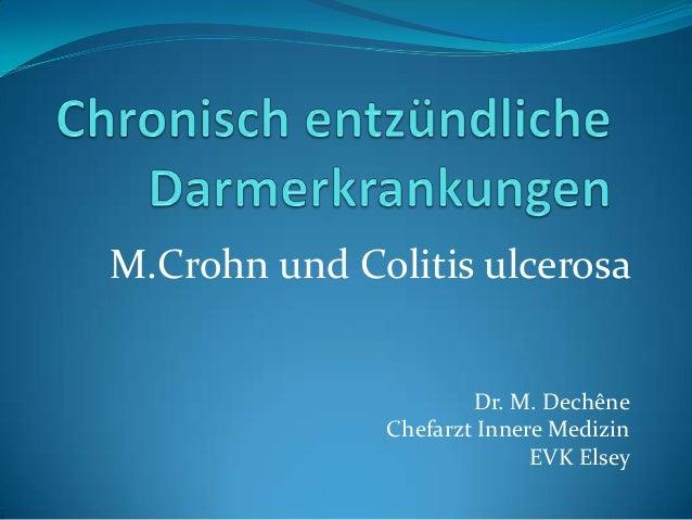 M.Crohn und Colitis ulcerosa                      Dr. M. Dechêne              Chefarzt Innere Medizin                     ...
