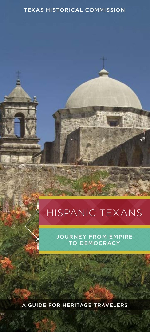 Hispanic texaNs Journey from Empire to Democracy texas historical commission A Guide for Heritage Travelers