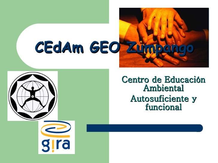 CEdAm GEO Zumpango Centro de Educación Ambiental Autosuficiente y funcional