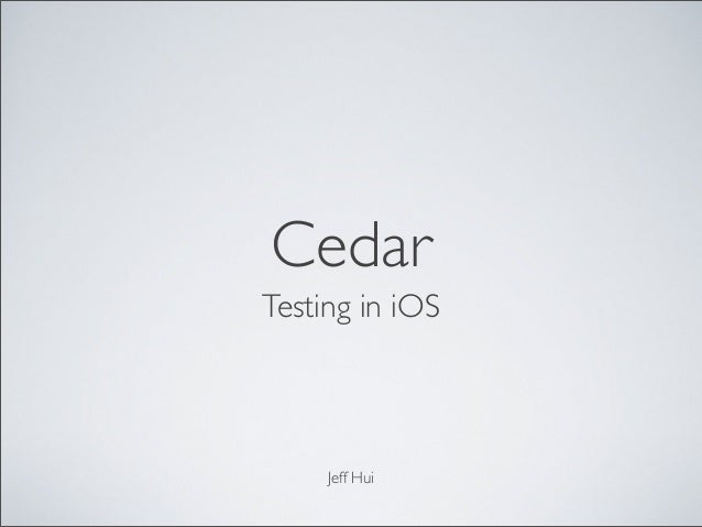 CedarTesting in iOSJeff Hui