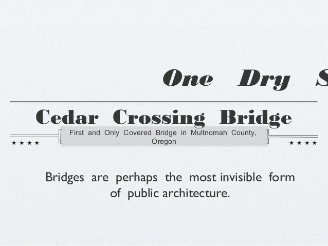 One                  Dry     SCedar Crossing Bridge    First and Only Covered Bridge in Multnomah County,                 ...