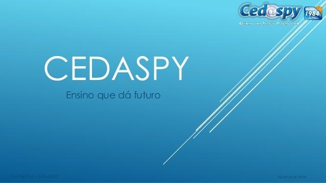 CEDASPY Ensino que dá futuro Manaus-AmGuilherme / Eduardo
