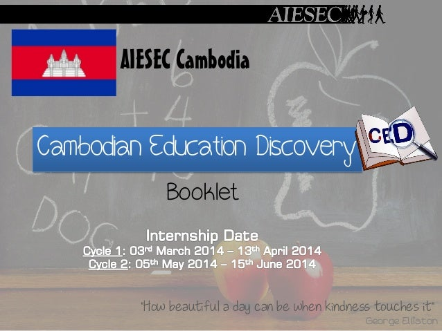 """AIESEC Cambodia  Cambodian Education Discovery Booklet  """"How beautiful a day can be when kindness touches it"""" George Ellis..."""
