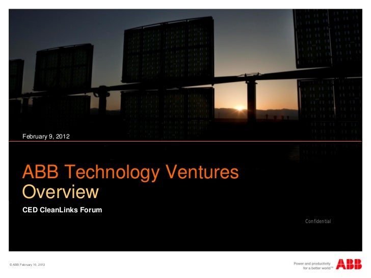 February 9, 2012       ABB Technology Ventures       Overview        CED CleanLinks Forum                                 ...