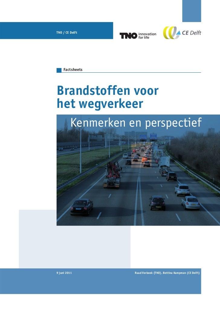 TNO / CE Delft    FactsheetsBrandstoffen voorhet wegverkeer         Kenmerken en perspectief9 juni 2011         Ruud Verbe...