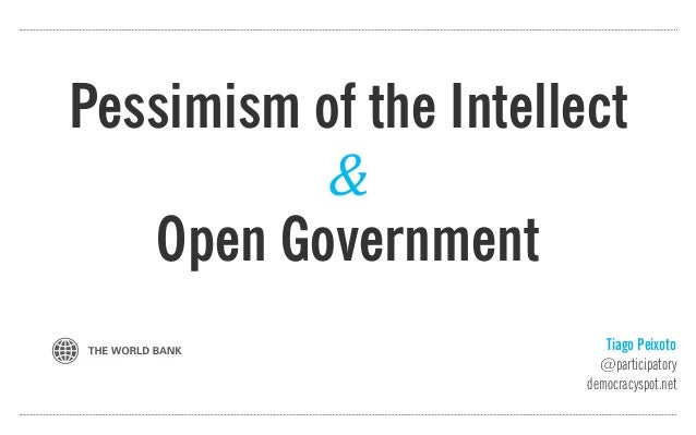 Tiago Peixoto@participatorydemocracyspot.netPessimism of the IntellectOpen Government&