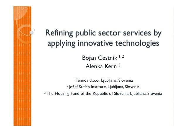Refining public sector services byapplying innovative technologiesBojan Cestnik 1, 2Alenka Kern 31 Temida d.o.o., Ljubljan...