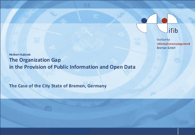 Herbert Kubicek The Organization Gap in the Provision of Public Information and Open Data The Case of the City State of Br...