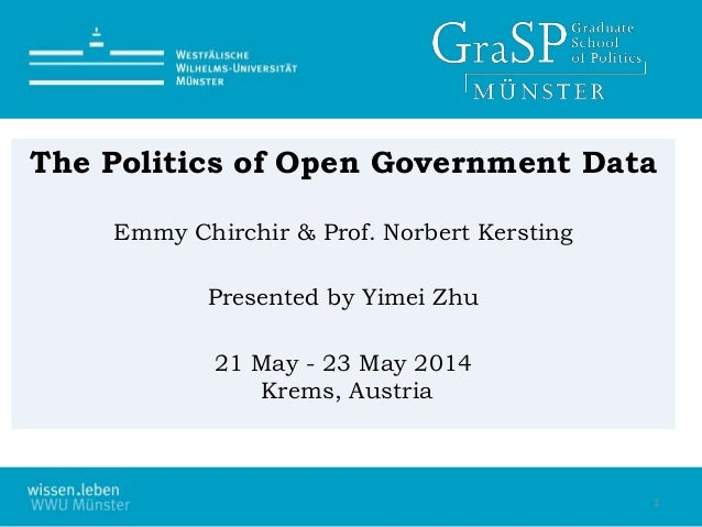 The Politics of Open Government Data Emmy Chirchir & Prof. Norbert Kersting Presented by Yimei Zhu 21 May - 23 May 2014 Kr...