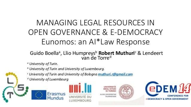 MANAGING LEGAL RESOURCES IN OPEN GOVERNANCE & E-DEMOCRACY Eunomos: an AI*Law Response Guido Boellaa, Llio Humpreysb Robert...