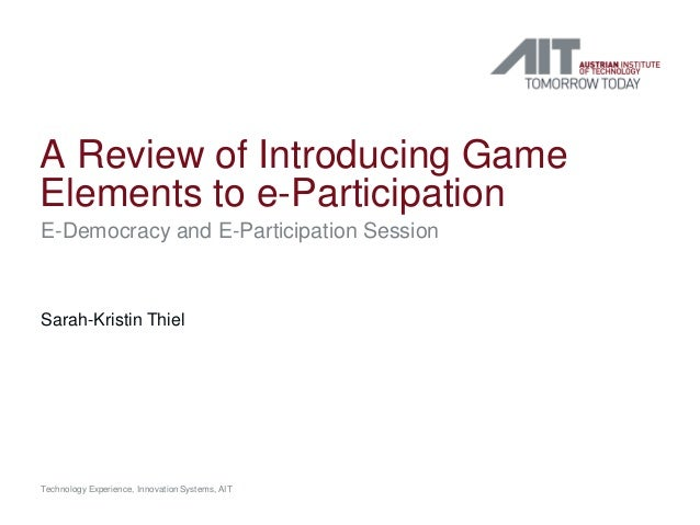 A Review of Introducing Game Elements to e-Participation E-Democracy and E-Participation Session Sarah-Kristin Thiel Techn...
