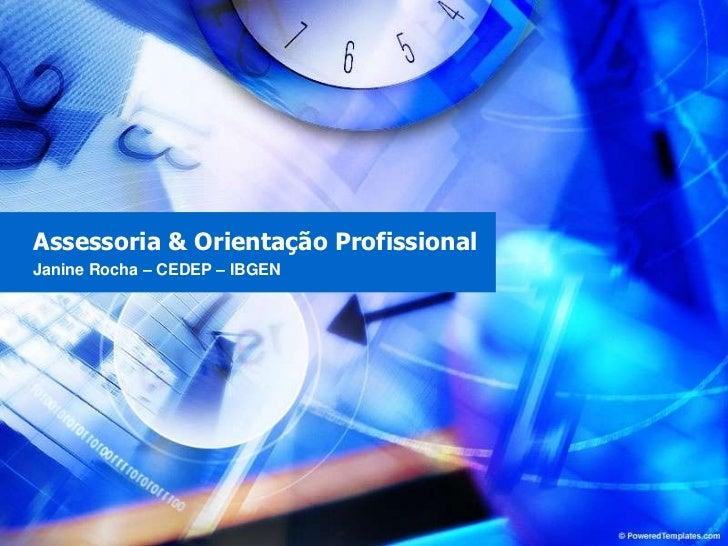Assessoria & Orientação Profissional<br />Janine Rocha – CEDEP – IBGEN <br />