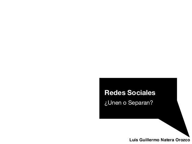 Luis Guillermo Natera Orozco Redes Sociales ¿Unen o Separan?