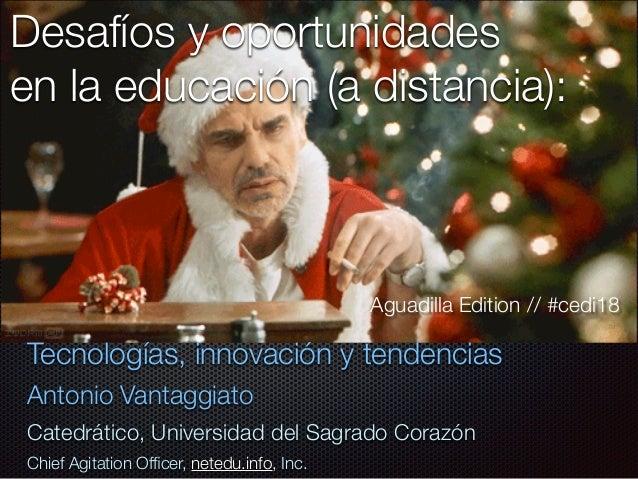 Desafíos y oportunidades en la educación (a distancia): Tecnologías, innovación y tendencias Antonio Vantaggiato Catedráti...