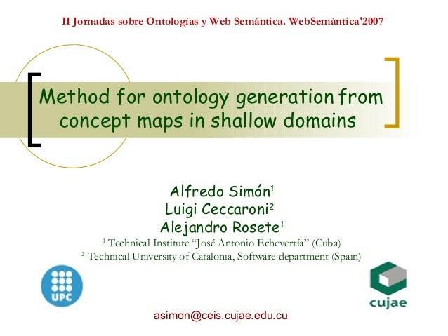 II Jornadas sobre Ontologías y Web Semántica. WebSemántica2007Method for ontology generation from concept maps in shallow ...
