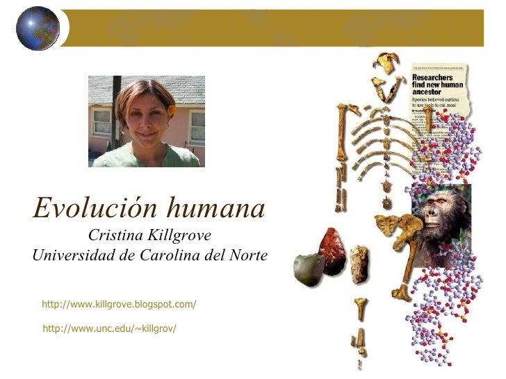Evolución humana Cristina Killgrove Universidad de Carolina del Norte http://www.killgrove.blogspot.com/   http://www.unc....