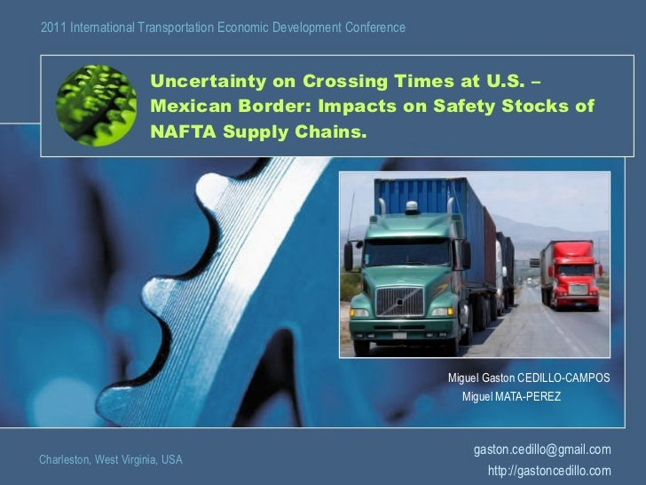 Uncertainty on Crossing Times at U.S. – Mexican Border: Impacts on Safety Stocks of NAFTA Supply Chains. Miguel Gaston CED...