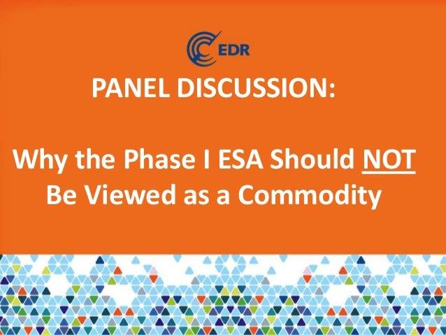 PANEL DISCUSSION:Why the Phase I ESA Should NOTBe Viewed as a Commodity
