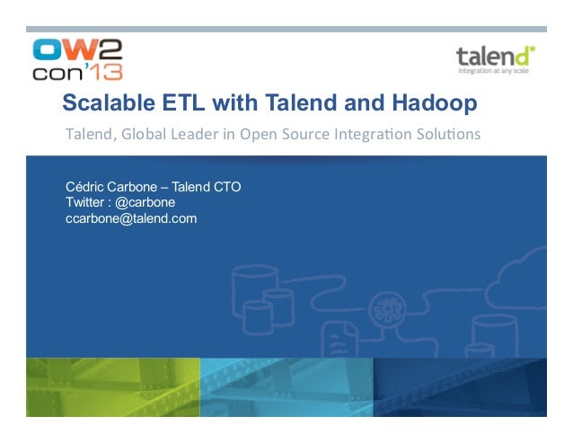 Scalable ETL with Talend and Hadoop Talend,	   Global	   Leader	   in	   Open	   Source	   Integra7on	   Solu7ons	    Cédr...