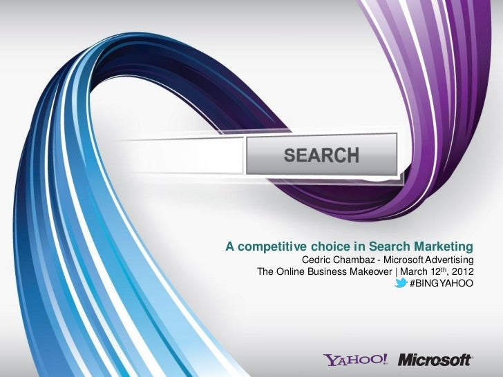 A competitive choice in Search Marketing               Cedric Chambaz - Microsoft Advertising     The Online Business Make...