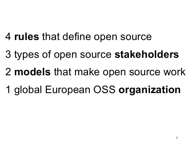 4 rules that define open source  3 types of open source stakeholders  2 models that make open source work  1 global Europe...