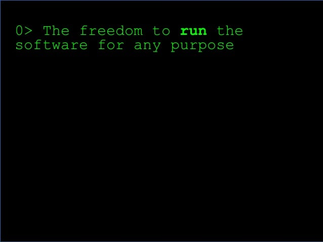5  0> The freedom to run the  software for any purpose