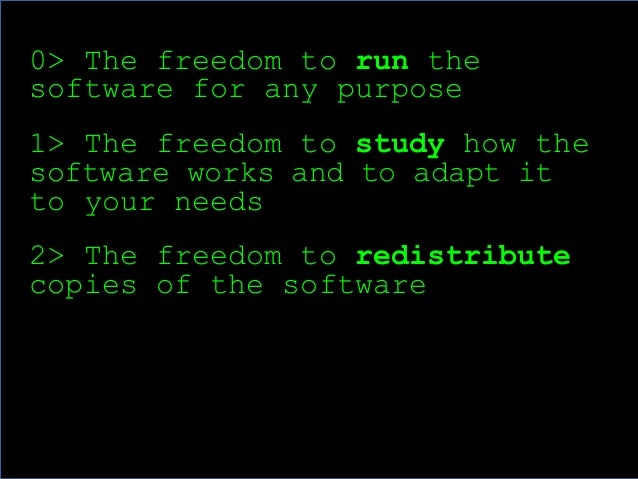 7  0> The freedom to run the  software for any purpose  1> The freedom to study how the  software works and to adapt it  t...
