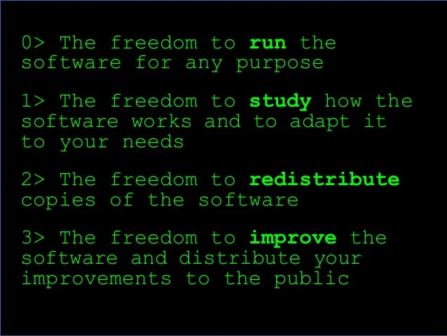 8  0> The freedom to run the  software for any purpose  1> The freedom to study how the  software works and to adapt it  t...