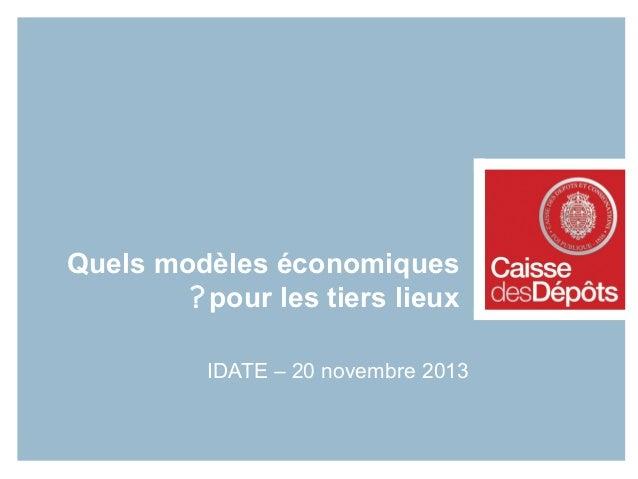 Quels modèles économiques ? pour les tiers lieux IDATE – 20 novembre 2013
