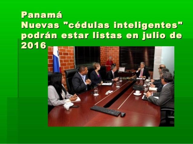 """PanamáPanamá Nuevas """"cédulas inteligentes""""Nuevas """"cédulas inteligentes"""" podrán estar listas en julio depodrán estar listas..."""