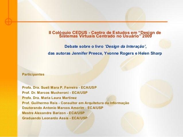 """II Colóquio CEDUS - Centro de Estudos em """"Design de Sistemas Virtuais Centrado no Usuário"""" 2009 Debate sobre o livro 'Desi..."""