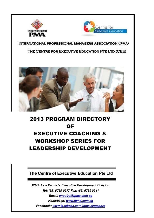 International professional managers association (ipma) The Centre for Executive Education Pte Ltd (CEE) 2013 PROGRAM DIREC...