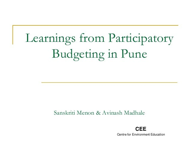 Learnings from Participatory Budgeting in Pune Sanskriti Menon & Avinash Madhale CEE Centre for Environment Education