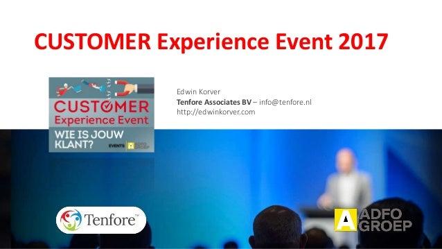 CUSTOMER Experience Event 2017 Edwin Korver Tenfore Associates BV – info@tenfore.nl http://edwinkorver.com