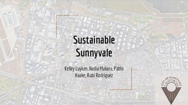 Sustainable Sunnyvale Kelley Luyken, Nadia Makara, Pablo Haake, Rubi Rodriguez