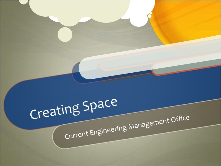 Creating Space<br />Current Engineering Management Office<br />