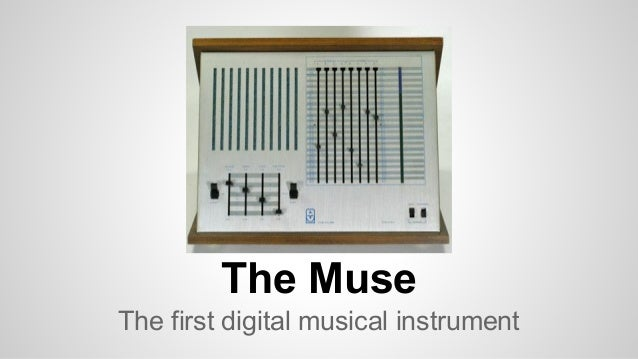 The Muse The first digital musical instrument