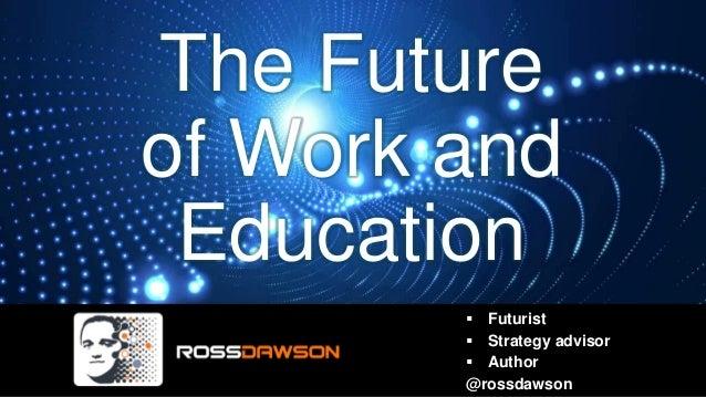 The Future of Work and Education ▪ Futurist ▪ Strategy advisor ▪ Author @rossdawson