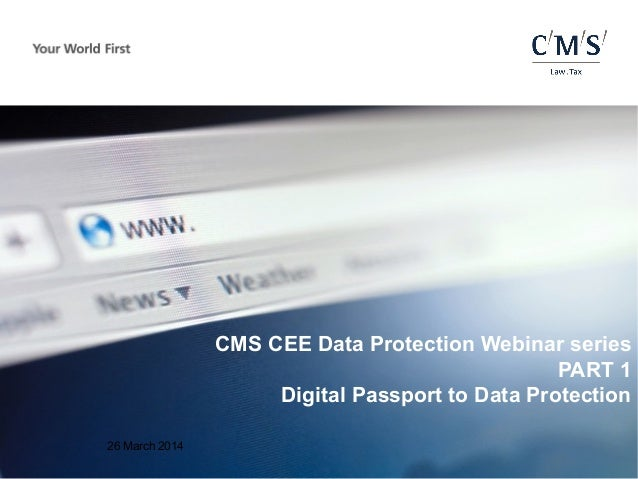 26 March 2014 CMS CEE Data Protection Webinar series PART 1 Digital Passport to Data Protection