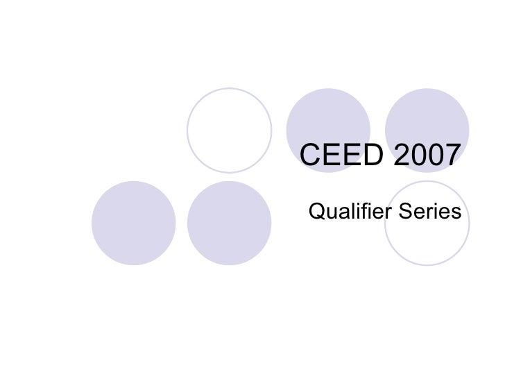 CEED 2007 Qualifier Series