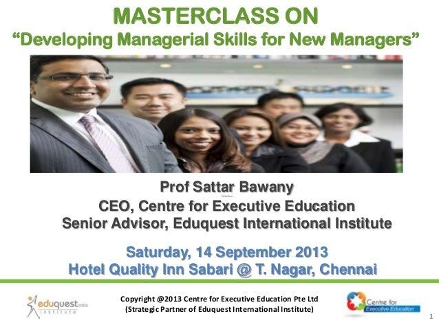 Copyright @2013 Centre for Executive Education Pte Ltd (Strategic Partner of Eduquest International Institute) 1 Prof Satt...