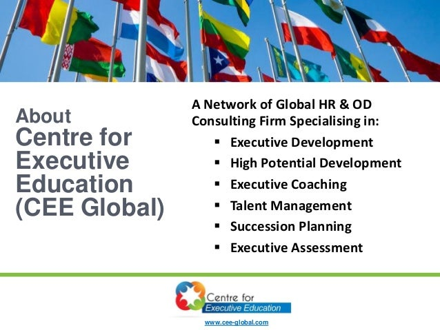 About Centre for Executive Education (CEE Global) A Network of Global HR & OD Consulting Firm Specialising in:  Executive...
