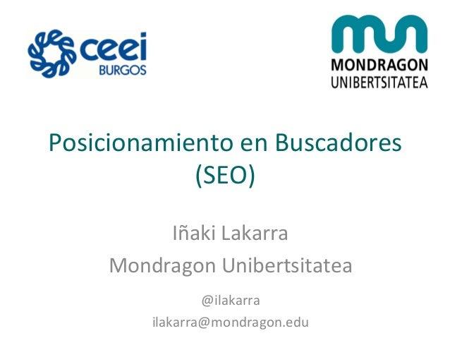 Posicionamiento  en  Buscadores   (SEO)   Iñaki  Lakarra   Mondragon  Unibertsitatea      @ilakarra   ...