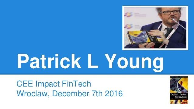 Patrick L Young CEE Impact FinTech Wroclaw, December 7th 2016