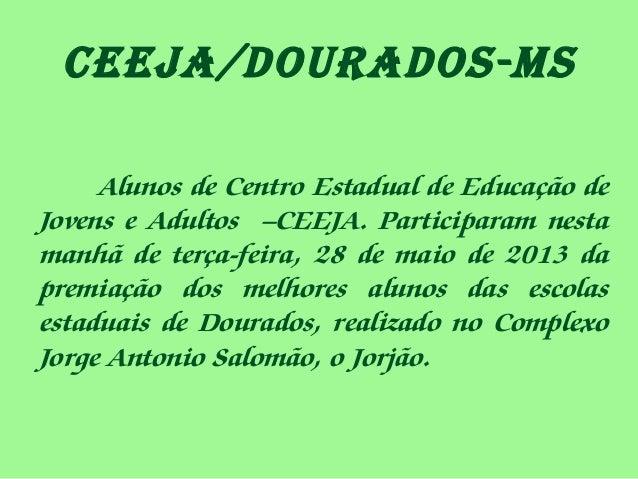 CEEJA/DourADos-MsAlunos de Centro Estadual de Educação deJovens e Adultos –CEEJA. Participaram nestamanhã de terça-feira, ...