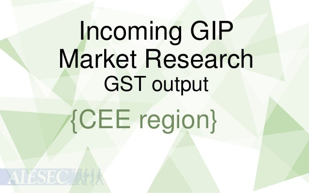 Incoming GIP Market Research GST output  {CEE region}